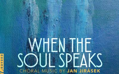 WHEN THE SOUL SPEAKS – CHORAL MUSIC BY JAN JIRÁSEK