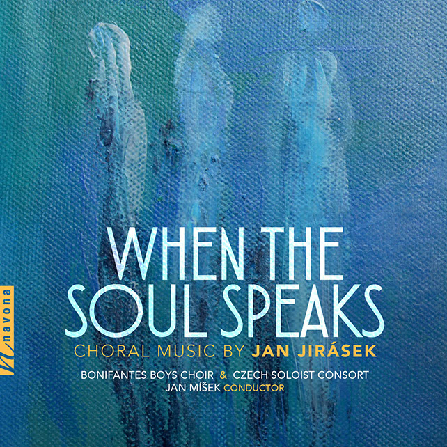 WHEN THE SOUL SPEAKS – CHORAL MUSIC BY JAN JIRÁSEK